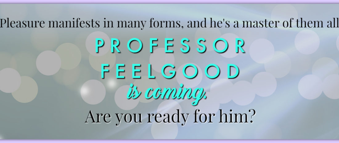 Professor Feelgood is Coming!